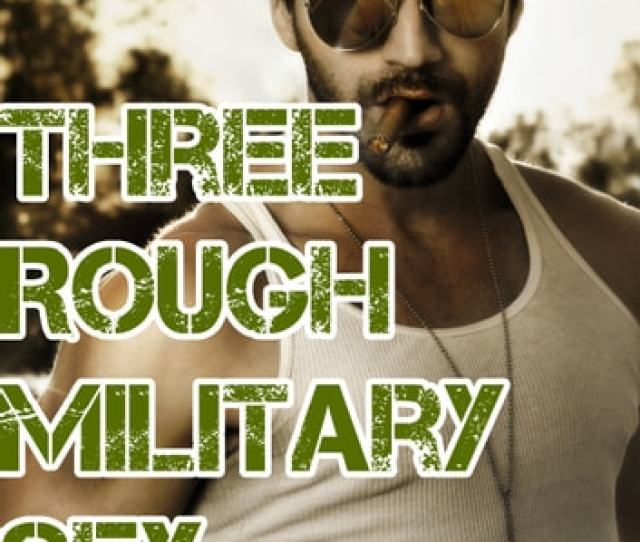 Three Rough Gay Military Sex Stories Ebook By Carrie Kelly
