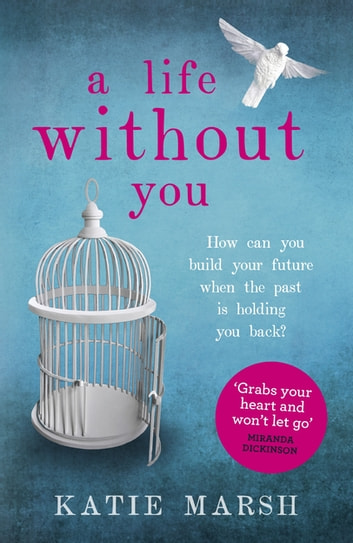 A Life Without You: a gripping and emotional page-turner about love and family secrets by Katie Marsh Ebook/Pdf Download
