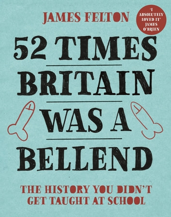 52 Times Britain was a Bellend by James Felton Ebook/Pdf Download