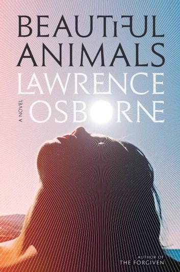 Beautiful Animals by Lawrence Osborne Ebook/Pdf Download