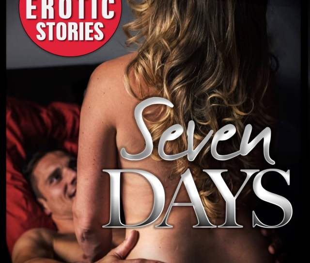 Seven Days Box Set A Collection Of 7 Explicit Erotic Short Stories Ebook By Charlene Black 9781370718696 Rakuten Kobo