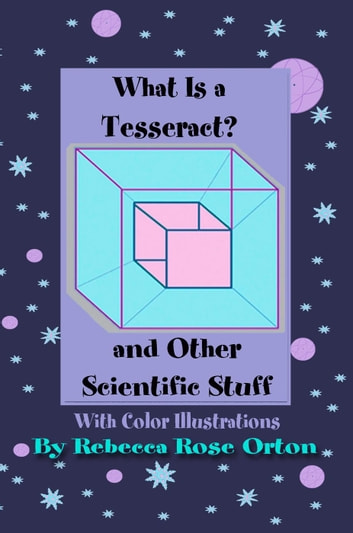 What is a Tesseract? And Other Scientific Stuff by Rebecca Rose Orton Ebook/Pdf Download