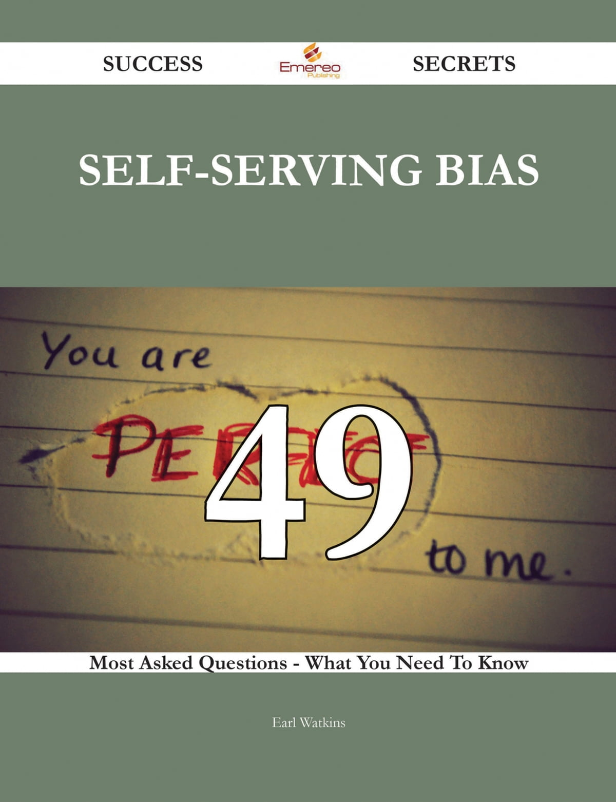 Self-serving Bias 49 Success Secrets - 49 Most Asked Questions On Self-serving Bias - What You Need To Know eBook by Earl Watkins - 9781488803635 ...