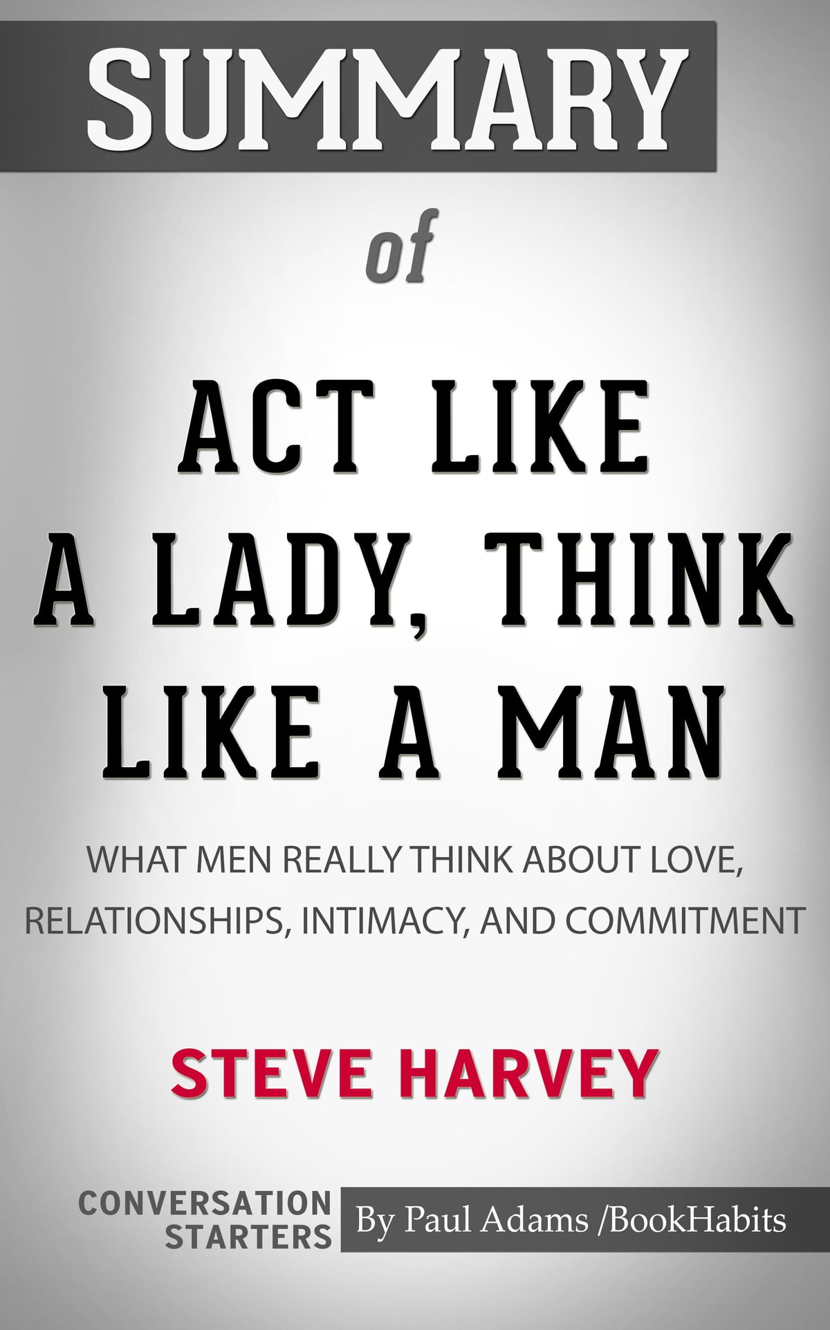 Act Like A Lady Think Like A Man : think, Summary, Lady,, Think, Expanded, Edition:, Really, About, Love,, Relationships,, Intimacy,, Commitment, EBook, Adams, 6610000104420, Rakuten, Greece