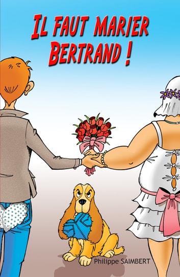 Il faut marier Bertrand! by Philippe Saimbert Ebook/Pdf Download