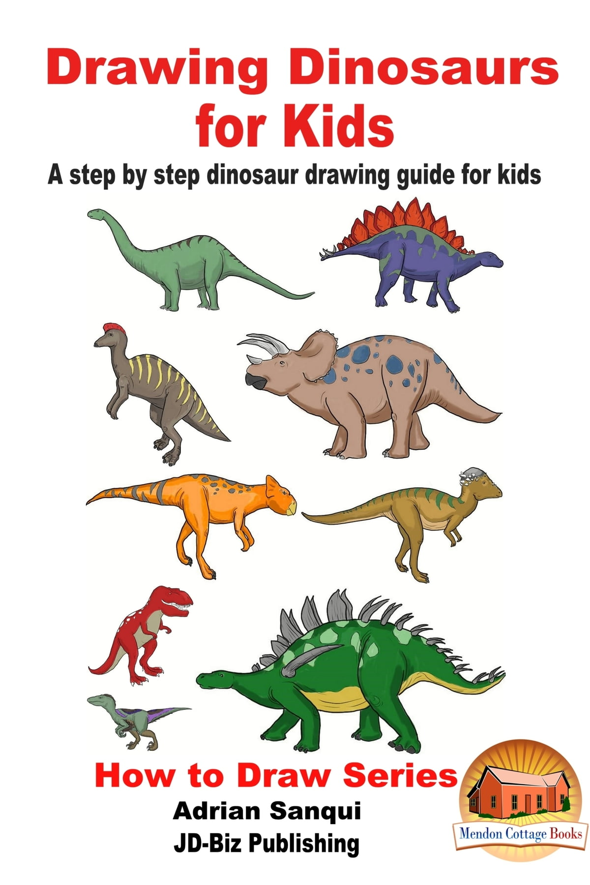 Drawing Dinosaurs For Kids A Step By Step Dinosaur Drawing Guide For Kids Ebook By Adrian Sanqui 9781370086245 Rakuten Kobo United States