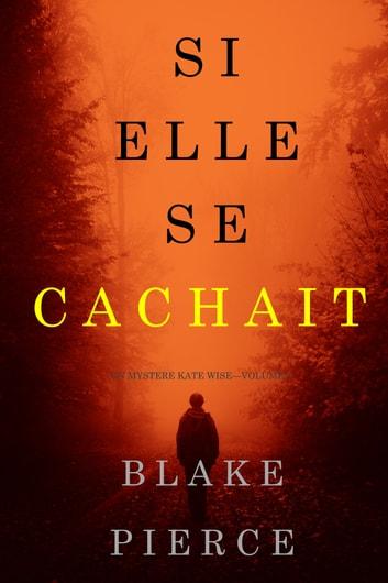 Si elle se cachait (Un mystre Kate WiseVolume 4) by Blake Pierce Ebook/Pdf Download