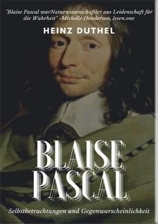 Mein Freund Blaise Pascal: SELBSTBETRACHTUNGEN UND GEGENWARSCHEINLICHKEIT