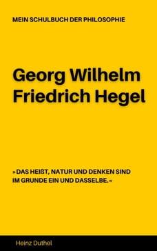 MEIN SCHULBUCH DER PHILOSOPHIE Georg Wilhelm Friedrich Hegel: DAS HEIßT, NATUR UND DENKEN SIND IM…