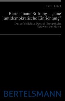 """Bertelsmann Stiftung - """"eine antidemokratische Einrichtung"""": Das gefährlichste Deutsch-Europäische…"""