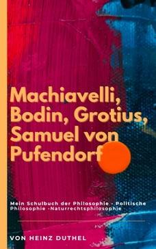Mein Schulbuch der Philosophie POLITISCHE PHILOSOPHIE: MACHIAVELLI, BODIN, GROTIUS, PUFENDORF