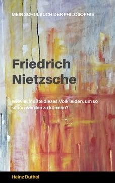 Mein Schulbuch der Philosophie FRIEDRICH NIETZSCHE: WER WAR DIESER RÄTSELHAFTE MENSCH?