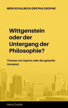 Mein Schulbuch der Philosophie Wittgenstein Thomas von Aquino: Wittgenstein oder der Untergang der…