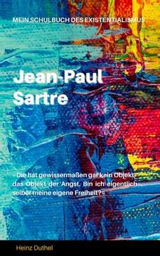 Mein Schulbuch des Existentialismus: JEAN-PAUL SARTRE, FRANZÖSISCHER PHILOSOPH UND SCHRIFTSTELLER