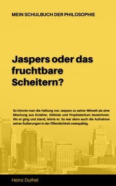 Mein Schulbuch der Philosophie KARL JASPERS: JASPERS ODER DAS FRUCHTBARE SCHEITERN?