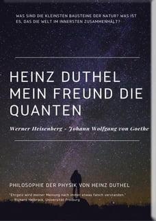 Mein Freund die Quanten: WERNER HEISENBERG - JOHANN WOLFGANG VON GOETHE