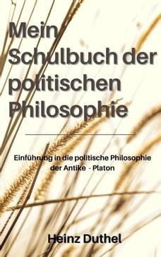 Mein Schulbuch der politischen Philosophie.: DIESES EBUCH IST EINE EINFÜHRUNG IN DIE POLITISCHE…