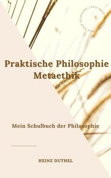 Mein Schulbuch der Philosophie. Praktische Philosophie Metaethik: Da fragt man, wie ist das Sein…