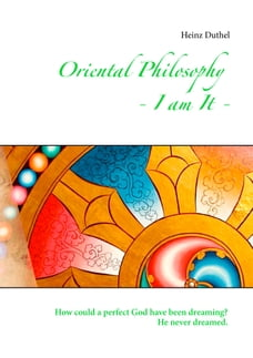 Oriental Philosophy - I am It.: How could a perfect God have been dreaming? He never dreamed.