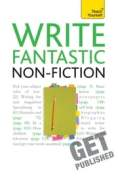Write Fantastic Non-fiction - and Get It Published: Teach Yourself