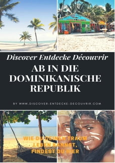 Discover Entdecke Découvrir Ab in die Dominikanische Republik: Auswandern nach Hispaniola! Wie Du…