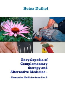Encyclopedia of Complementary therapy and Alternative Medicine: Alternative Medicine from A to Z