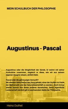 Mein Schulbuch der Philosophie AUGUSTINUS - PASCAL: Augustinus oder die Dinglichkeit der Sünde…