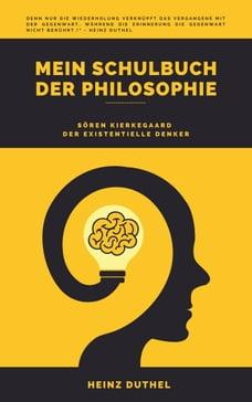 Mein Schulbuch der Philosophie: SÖREN KIERKEGAARD DER EXISTENTIELLE DENKER