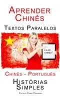 Aprender Chinês - Textos Paralelos (Chinês - Português) Histórias Simples