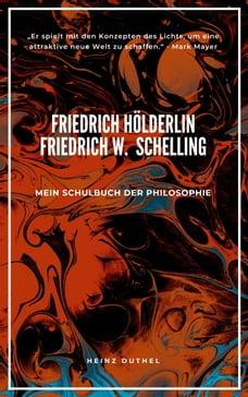 Mein Schulbuch der Philosophie FRIEDRICH HÖLDERLIN FRIEDRICH WILHELM JOSEPH SCHELLING: PHILOSOPH…