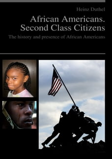 African Americans. Second Class Citizens: The history and presence of African Americans