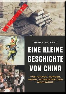 EINE KLEINE GESCHICHTE VON CHINA: Von Chaos, Hunger, Armut, Monarchie, zur Weltmacht.
