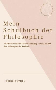 Mein Schulbuch der Philosophie - Friedrich Wilhelm Joseph Schelling: Das A und O der Philosophie…