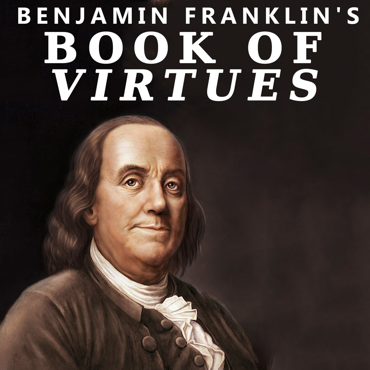 Benjamin Franklin S Book Of Virtues Audiobook By Benjamin