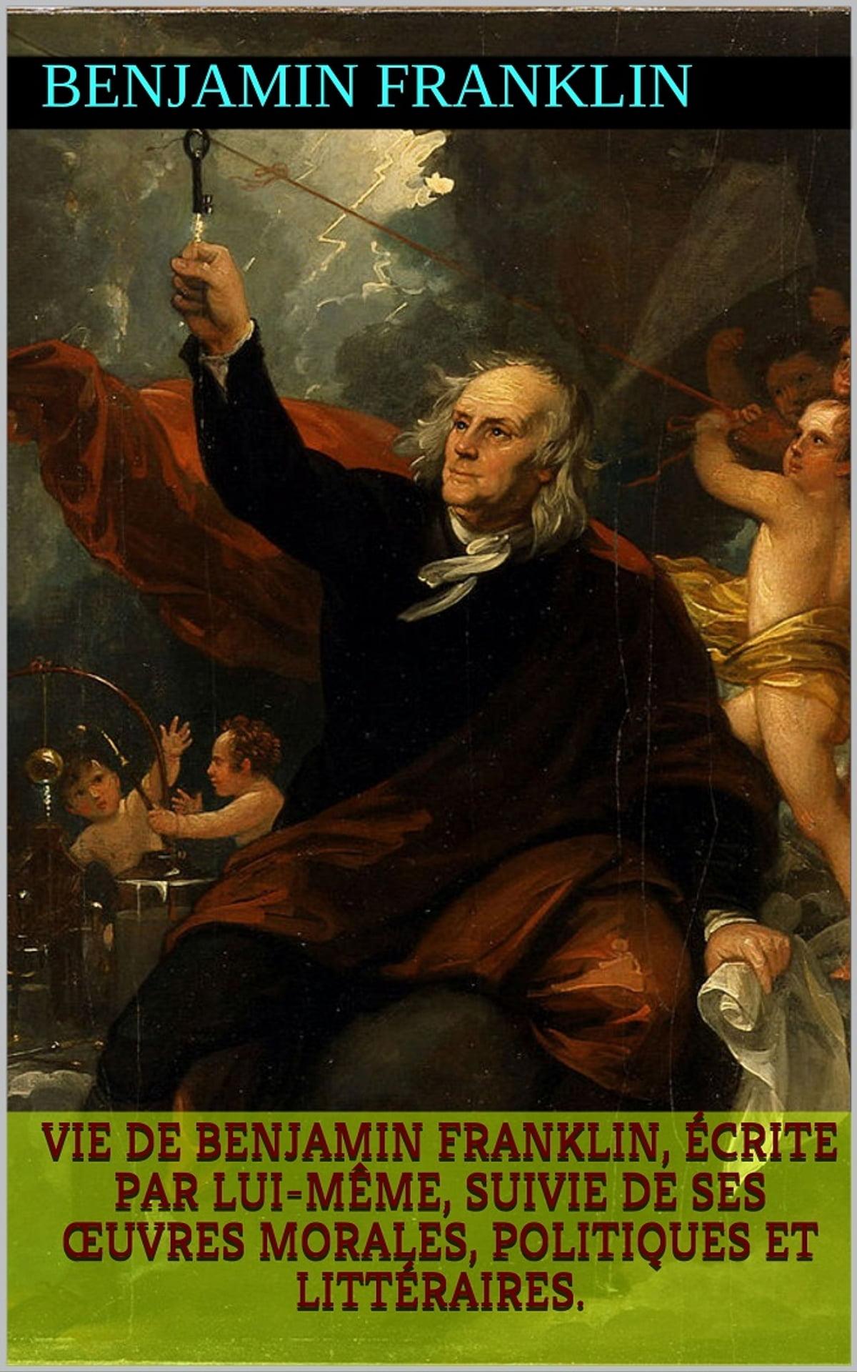 Vie De Benjamin Franklin Ecrite Par Lui Meme Suivie De