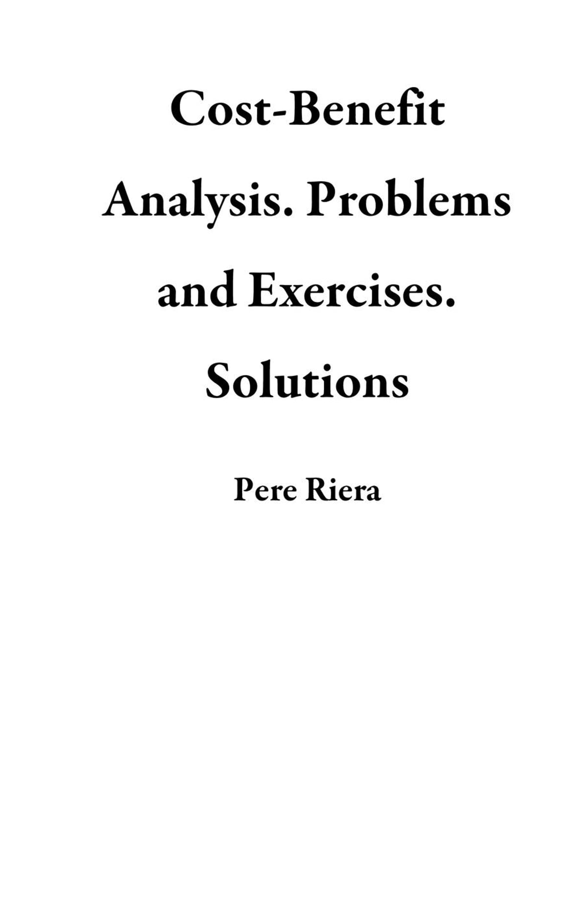 Cost-Benefit Analysis. Problems and Exercises. Solutions