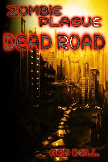 Zombie Plague: Dead Road ebook by Geo Dell