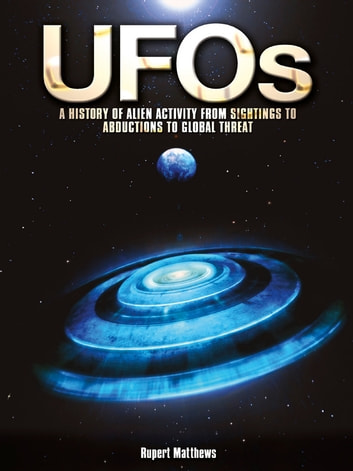 UFOs: A History of Alien Activity from Sightings to Abductions to Global Threat by Rupert Matthews Ebook/Pdf Download