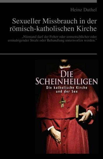 Die Scheinheiligen - Die katholische Kirche und der Sexual Missbrauch eBook by Heinz Duthel
