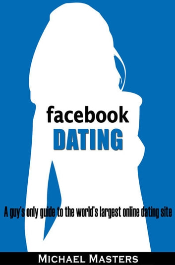 Facebook Dating A Guy's Only Guide To The World's Largest