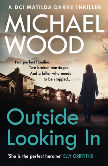 Outside Looking In (DCI Matilda Darke Thriller, Book 2) by Michael Wood Ebook/Pdf Download
