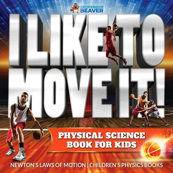 I Like To Move It! Physical Science Book for Kids - Newton's Laws of Motion | Children's Physics Book by Professor Beaver Ebook/Pdf Download