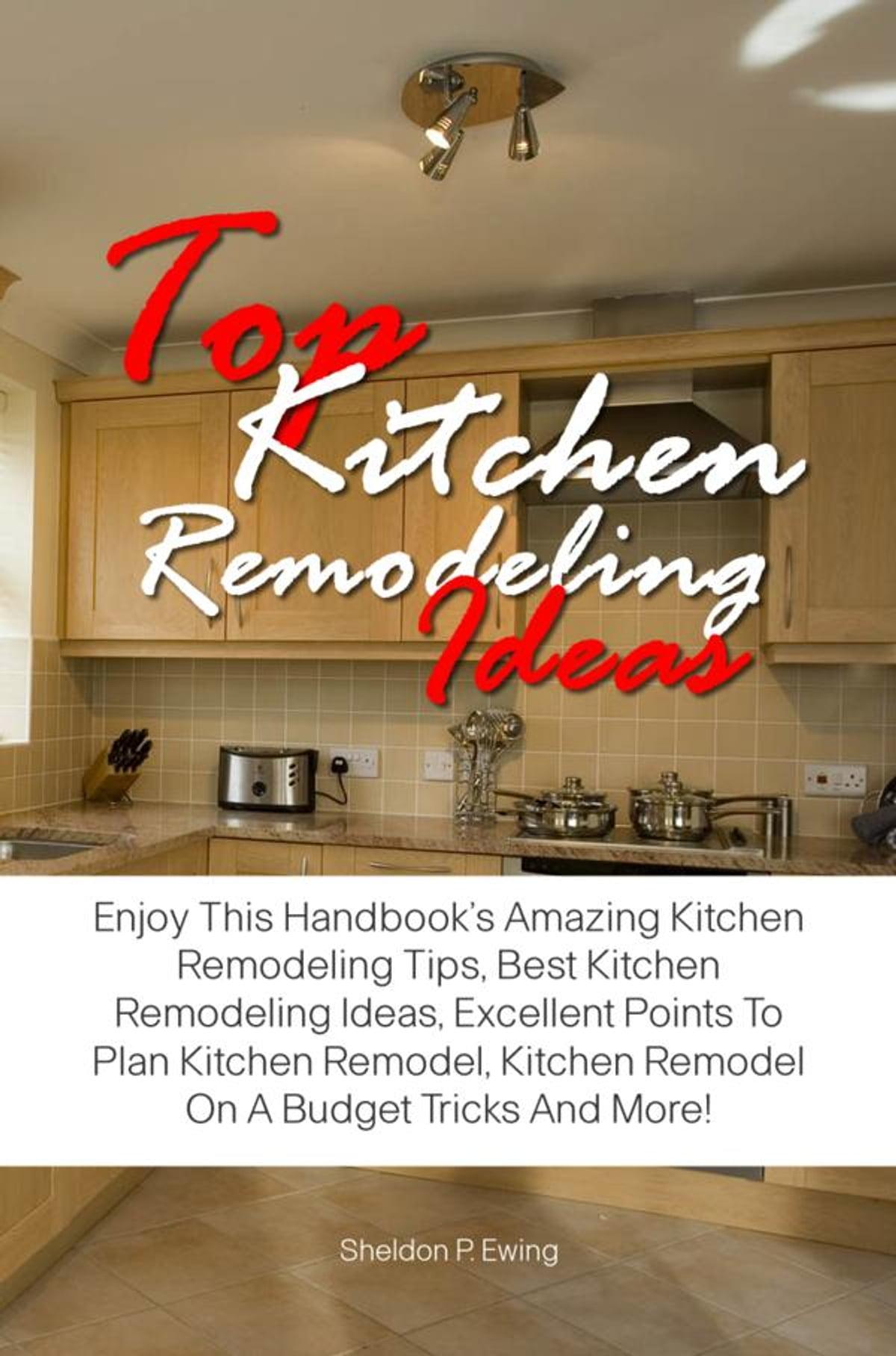 Top Kitchen Remodeling Ideas Ebook By Sheldon P Ewing Rakuten Kobo