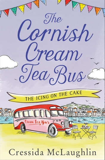 The Cornish Cream Tea Bus: Part Four  The Icing on the Cake by Cressida McLaughlin Ebook/Pdf Download