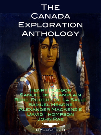 The Canada Exploration Anthology by David Thompson, John Rae, Samuel De Champlain Ebook/Pdf Download