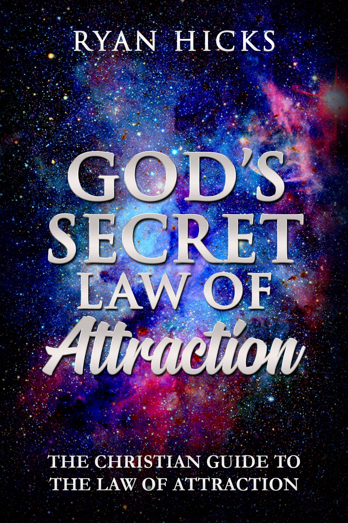 God S Secret Law Of Attraction The Christian Guide To The