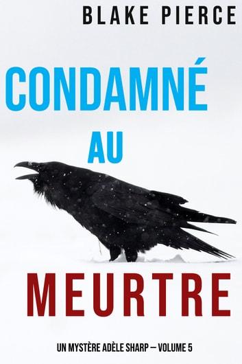 Condamn au meurtre (Un Mystre Adle Sharp  Volume 5) by Blake Pierce Ebook/Pdf Download