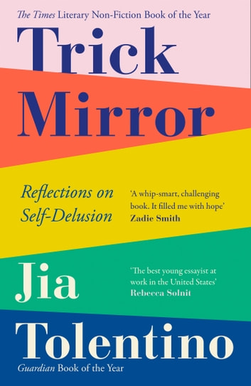 Trick Mirror: Reflections on Self-Delusion by Jia Tolentino Ebook/Pdf Download