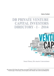 DB Private Venture Capital Investors Directory I - 2014 - Smart Money für smarte Unternehmer ebook by Heinz Duthel, IAC Society Co. Ltd.