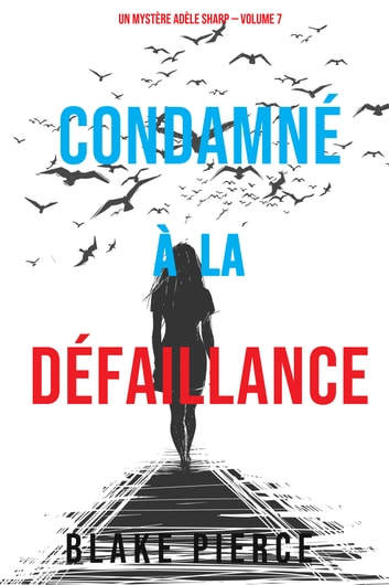 Condamn  la dfaillance (Un Mystre Adle Sharp  Volume 7) by Blake Pierce Ebook/Pdf Download
